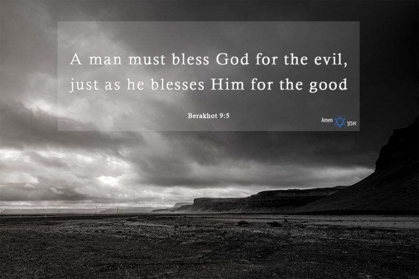 A man must bless God for the evil, just as he blesses Him for the good.