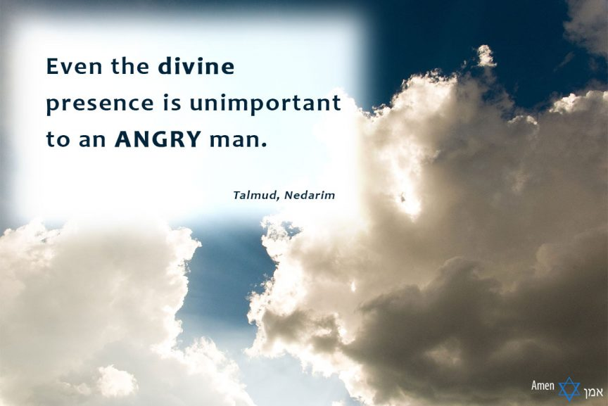 Even the Divine Presence is unimportant to an angry man.