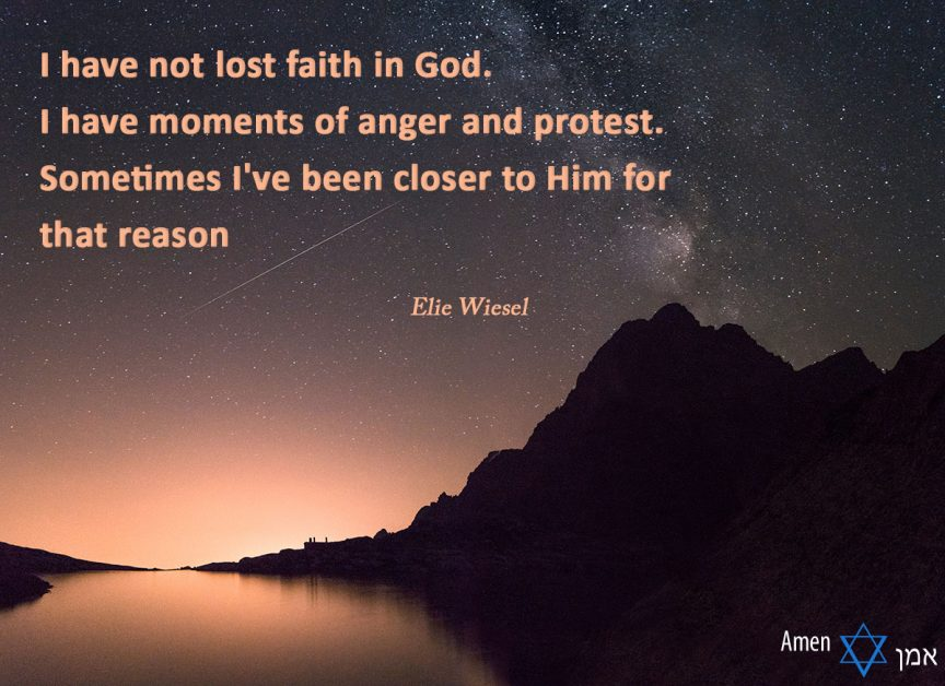 I have not lost faith in God. I have moments of anger and protest. Sometimes I've been closer to Him for that reason.