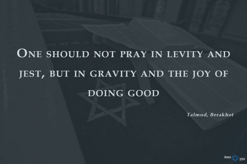 One should not pray in levity and jest, but in gravity and the joy of doing good.