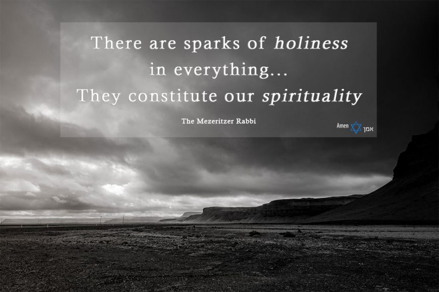 There are sparks of holiness in everything; they constitute our spirituality.