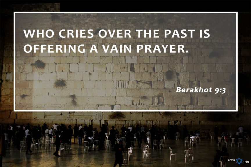 Who cries over the past is offering a vain prayer.