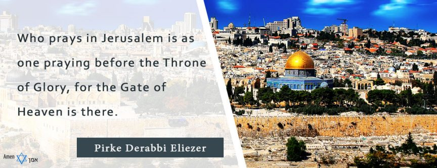 Who prays in Jerusalem is as one praying before the Throne of Glory, for the Gate of Heaven is there.