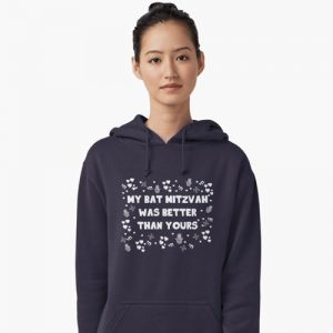 My Bat Mitzvah Was Better Than Yours Sweatshirt