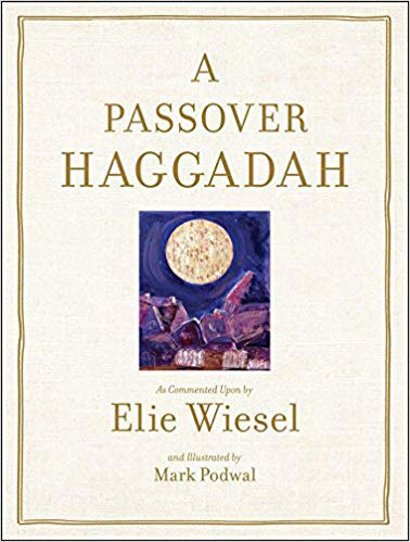 A Passover Haggadah As Commented Upon By Elie Wiesel And Illustrated By Mark Podwal